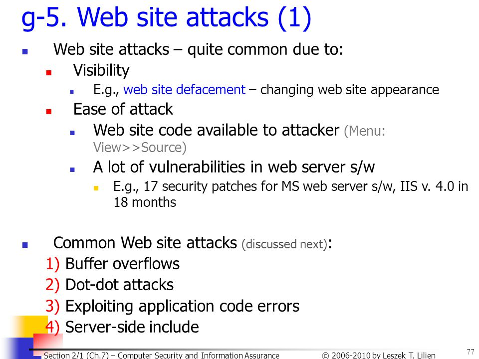 77 © 2006-2010 by Leszek T. Lilien Section 2/1 (Ch.7) – Computer Security and Information Assurance g-5. Web site attacks (1) Web site attacks – quite