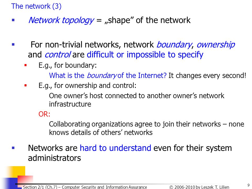"9 © 2006-2010 by Leszek T. Lilien Section 2/1 (Ch.7) – Computer Security and Information Assurance The network (3)  Network topology = ""shape"" of the"