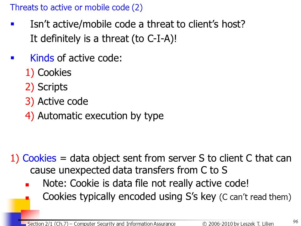 96 © 2006-2010 by Leszek T. Lilien Section 2/1 (Ch.7) – Computer Security and Information Assurance Threats to active or mobile code (2)  Isn't activ