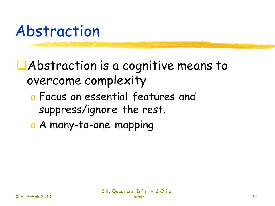 Abstraction  Abstraction is a cognitive means to overcome complexity oFocus on essential features and suppress/ignore the rest.