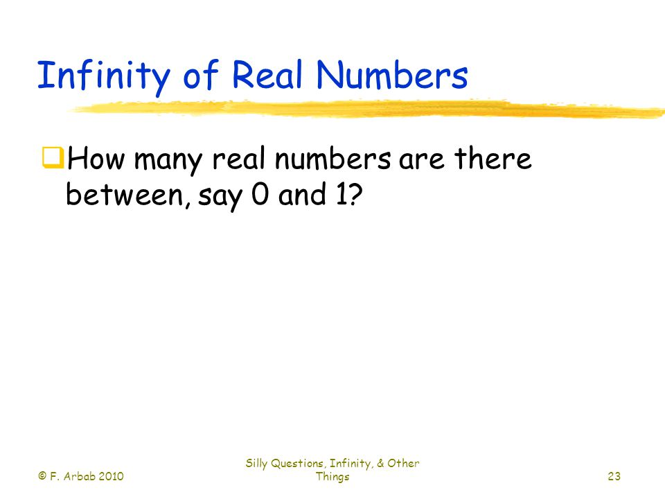 Infinity of Real Numbers  How many real numbers are there between, say 0 and 1.