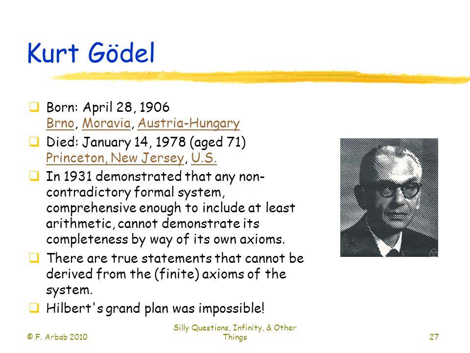 Kurt Gödel  Born: April 28, 1906 Brno, Moravia, Austria-Hungary BrnoMoraviaAustria-Hungary  Died: January 14, 1978 (aged 71) Princeton, New Jersey, U.S.