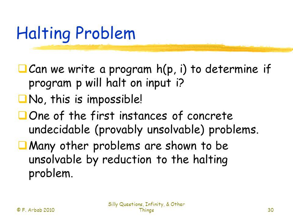 Halting Problem  Can we write a program h(p, i) to determine if program p will halt on input i.