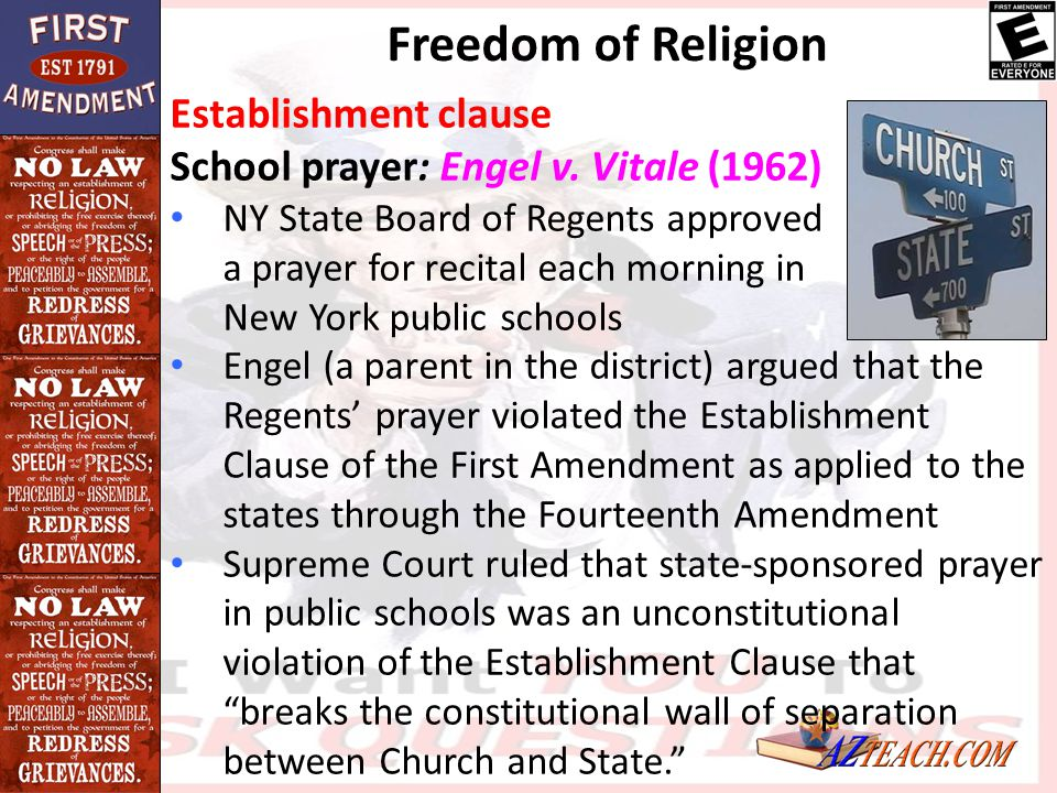 Freedom of Religion Establishment clause School prayer: Engel v. Vitale (1962) NY State Board of Regents approved a prayer for recital each morning in