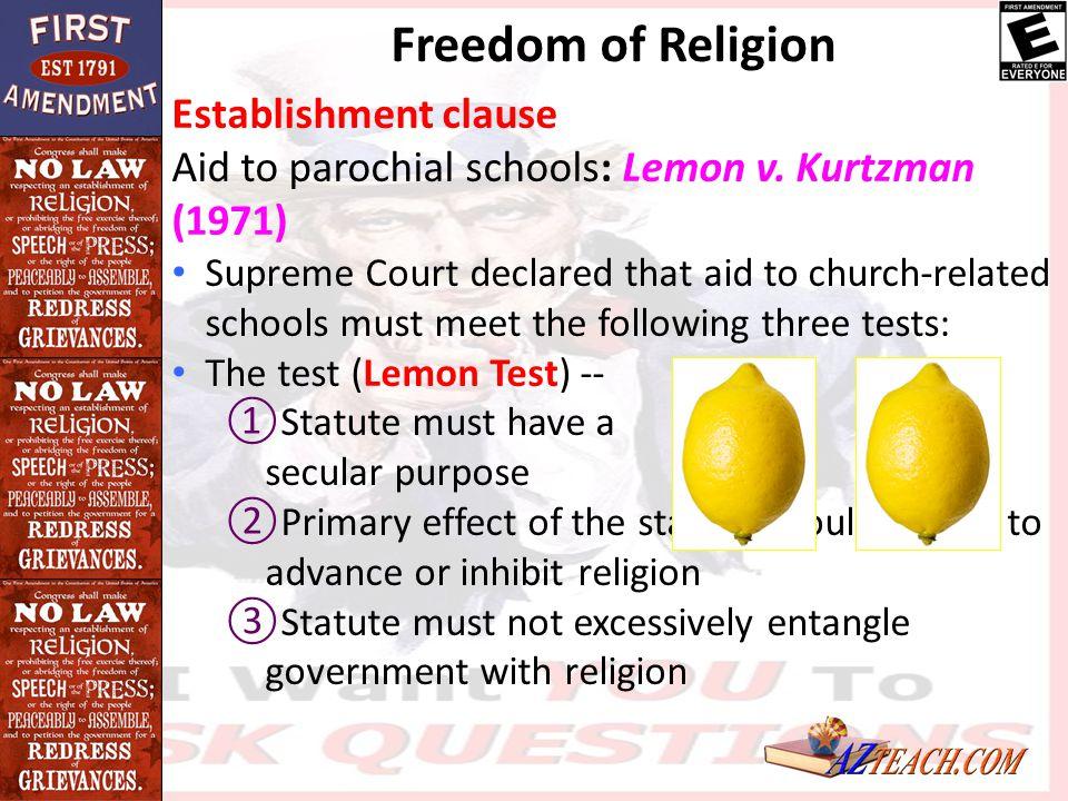 Freedom of Religion Establishment clause Aid to parochial schools: Lemon v. Kurtzman (1971) Supreme Court declared that aid to church-related schools