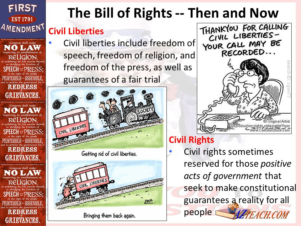 The Bill of Rights -- Then and Now Civil Liberties Civil liberties include freedom of speech, freedom of religion, and freedom of the press, as well a