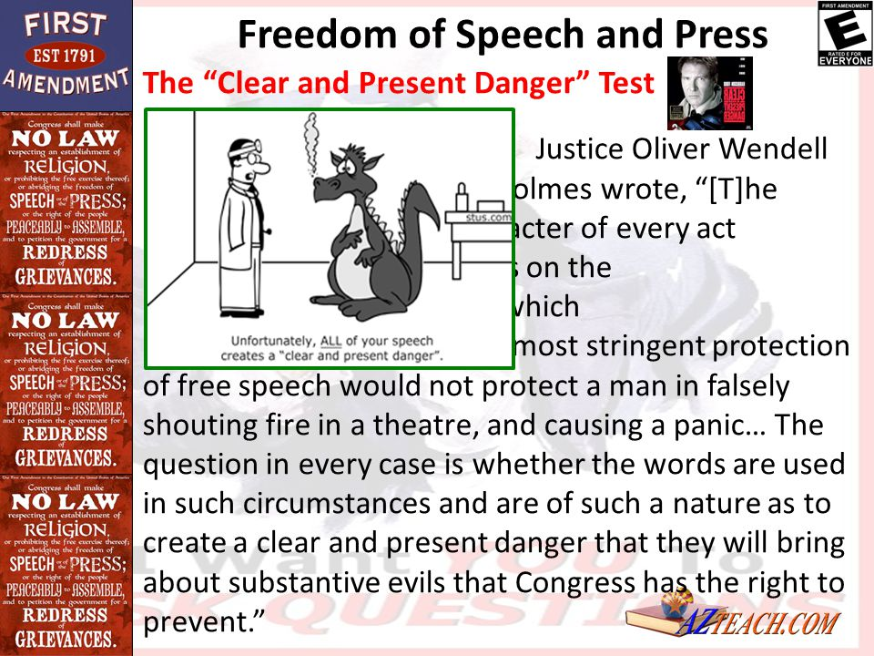 """The """"Clear and Present Danger"""" Test Justice Oliver Wendell Holmes wrote, """"[T]he character of every act depends on the circumstances in which it is don"""
