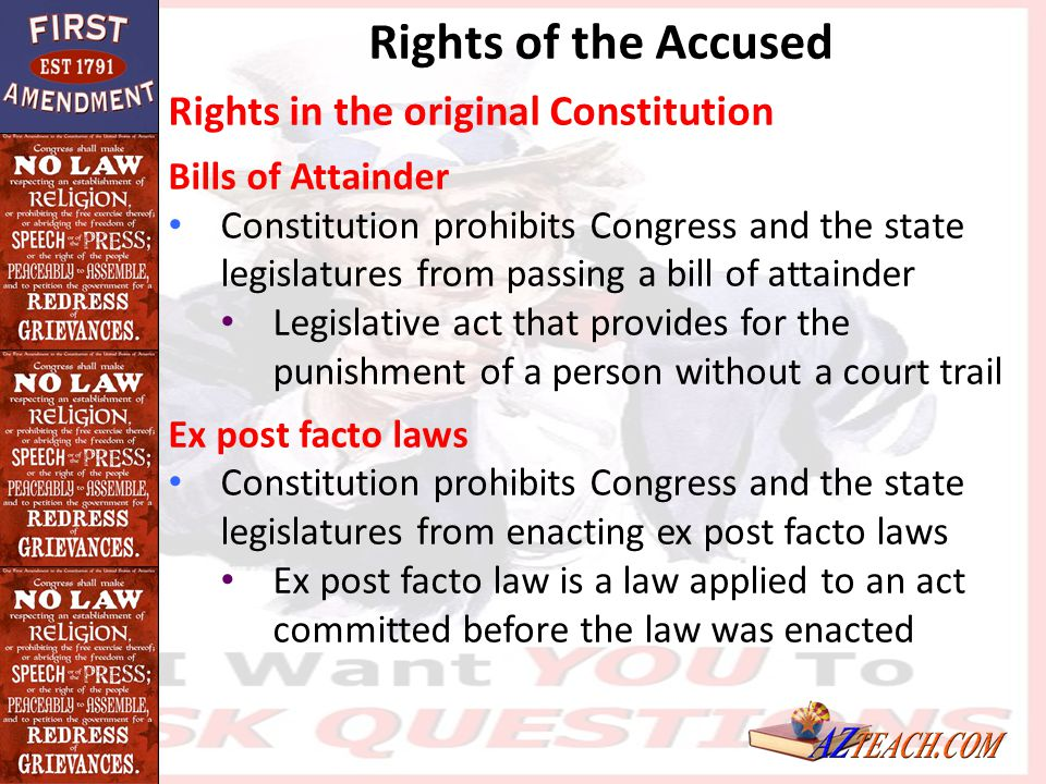 Rights of the Accused Rights in the original Constitution Bills of Attainder Constitution prohibits Congress and the state legislatures from passing a