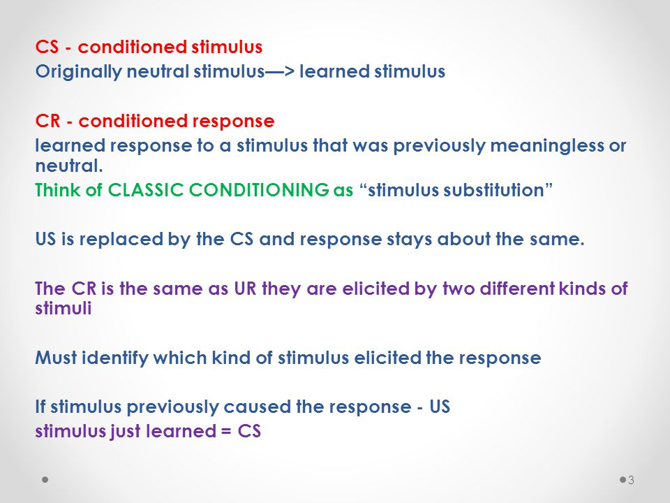 CS - conditioned stimulus Originally neutral stimulus—> learned stimulus CR - conditioned response learned response to a stimulus that was previously meaningless or neutral.