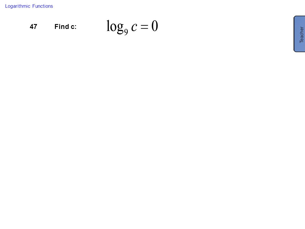 47Find c: Logarithmic Functions Teacher
