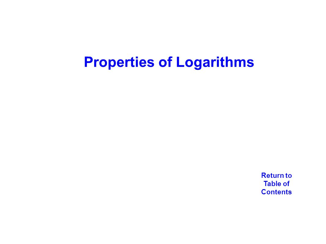 Properties of Logarithms Return to Table of Contents