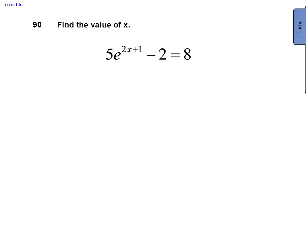 e and ln 90Find the value of x. Teacher