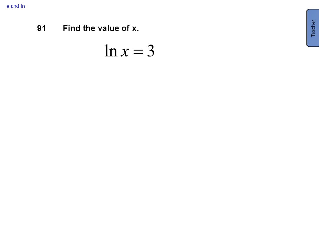 e and ln 91Find the value of x. Teacher