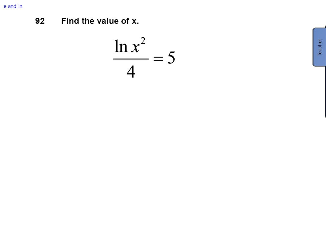 e and ln 92Find the value of x. Teacher
