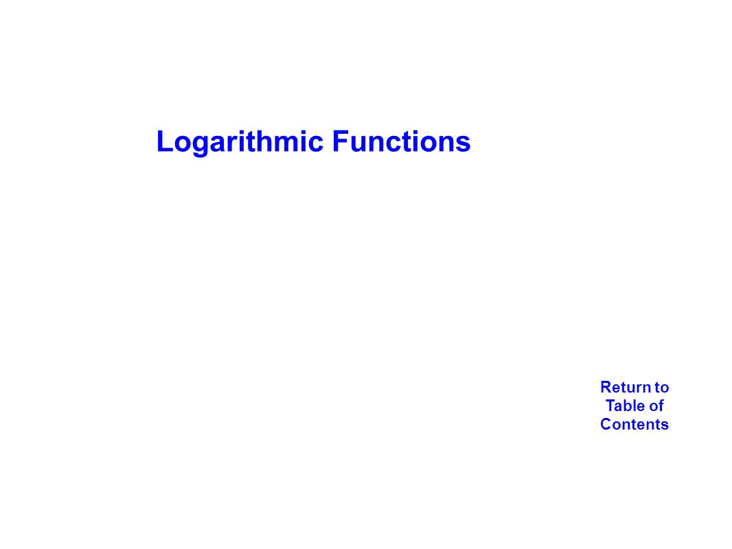 Logarithmic Functions Return to Table of Contents