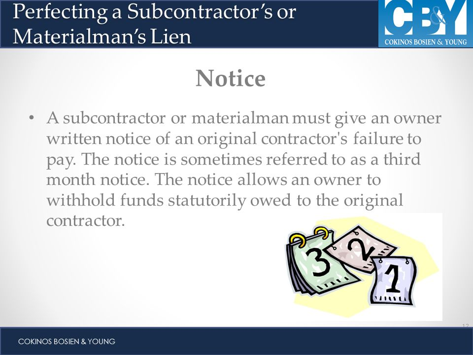 12 COKINOS BOSIEN & YOUNG A subcontractor or materialman must give an owner written notice of an original contractor s failure to pay.