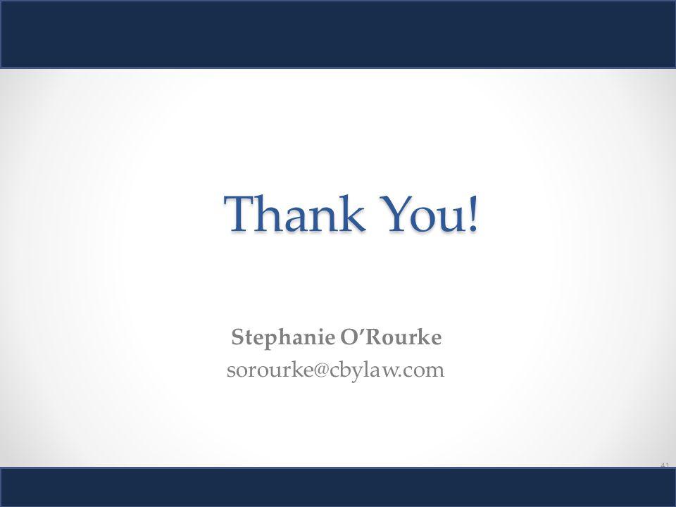 41 Thank You! Stephanie O'Rourke sorourke@cbylaw.com