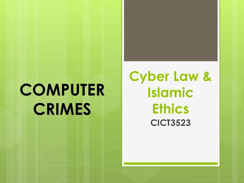 Cyber Law & Islamic Ethics CICT3523 COMPUTER CRIMES