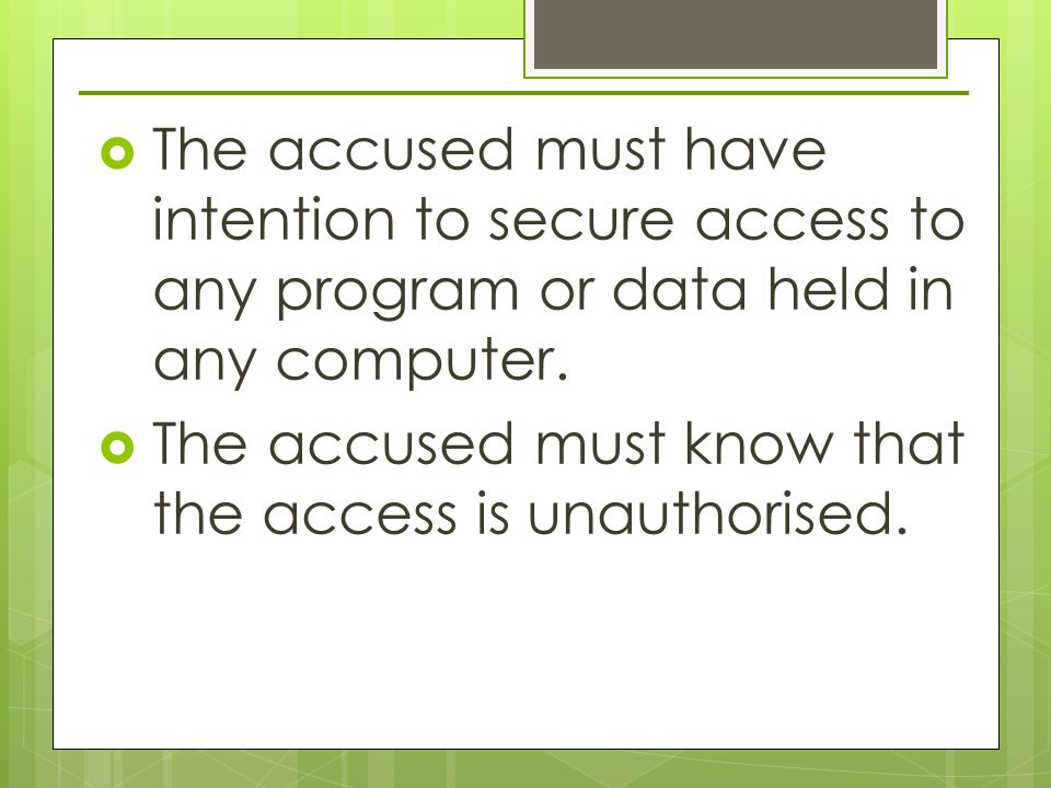  The accused must have intention to secure access to any program or data held in any computer.