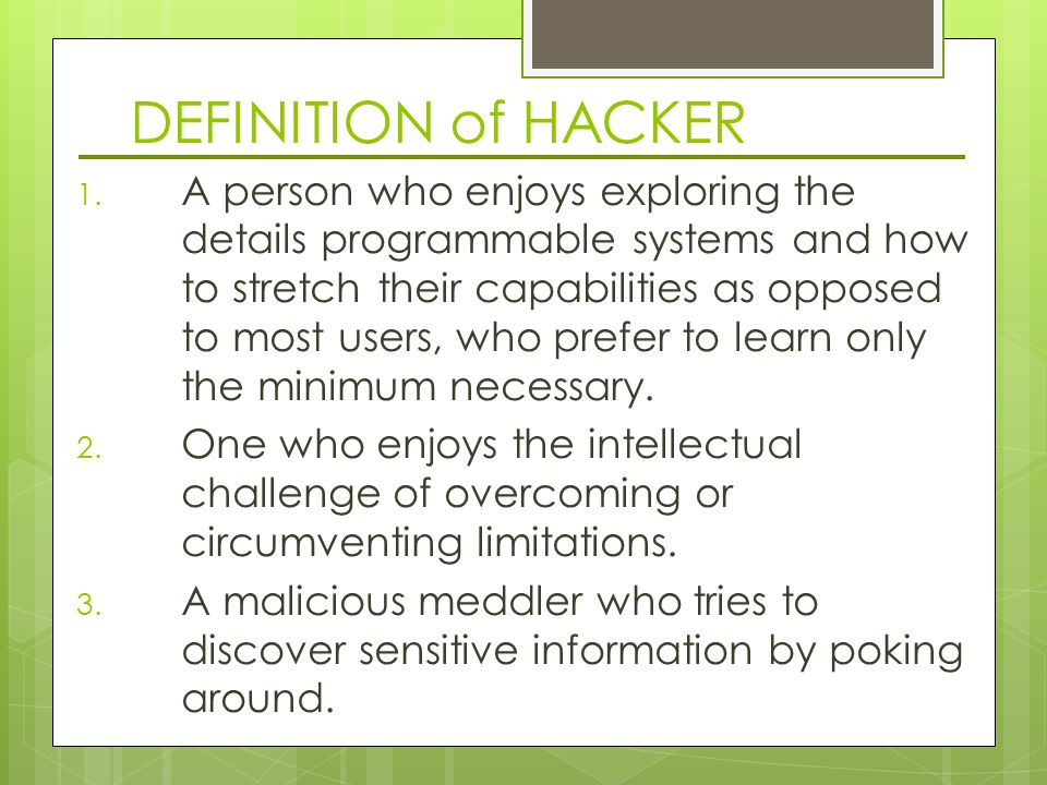  'Hack' is unauthorised access and unauthorised use (breaking) into a computer system  Hacking is the act of obtaining unauthorised access to programs or data held on a computer system.