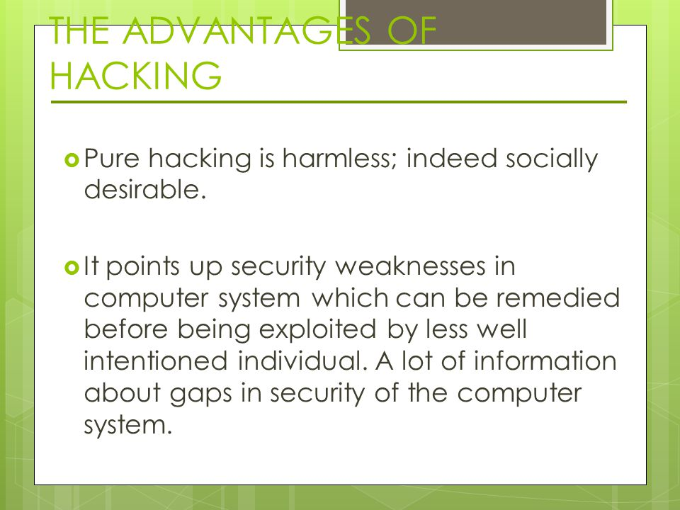 THE ADVANTAGES OF HACKING  Pure hacking is harmless; indeed socially desirable.