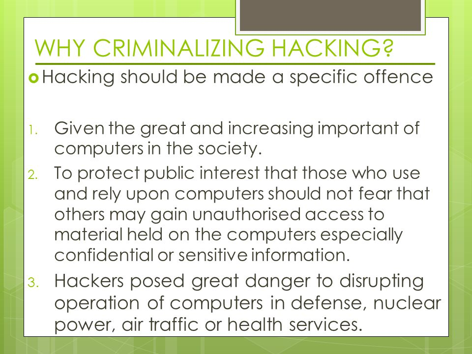 WHY CRIMINALIZING HACKING.  Hacking should be made a specific offence 1.