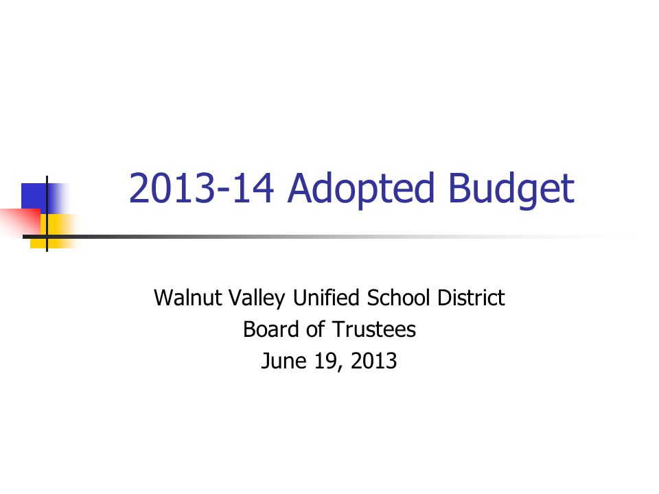 2013-14 Adopted Budget Walnut Valley Unified School District Board of Trustees June 19, 2013