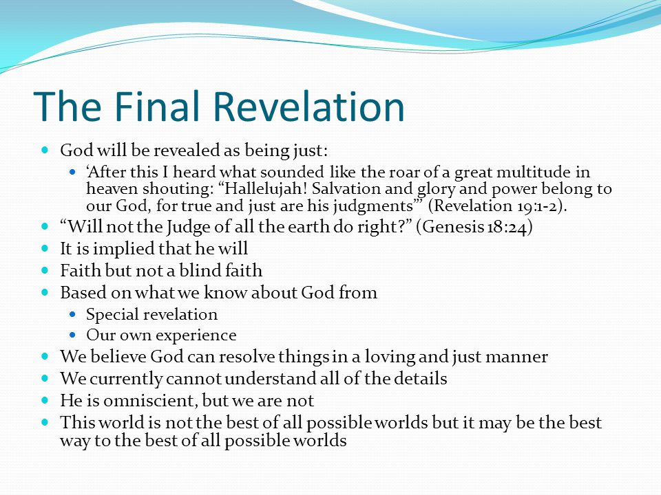 The Final Revelation God will be revealed as being just: 'After this I heard what sounded like the roar of a great multitude in heaven shouting: Hallelujah.