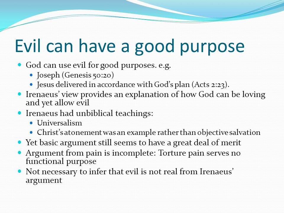 Evil can have a good purpose God can use evil for good purposes.