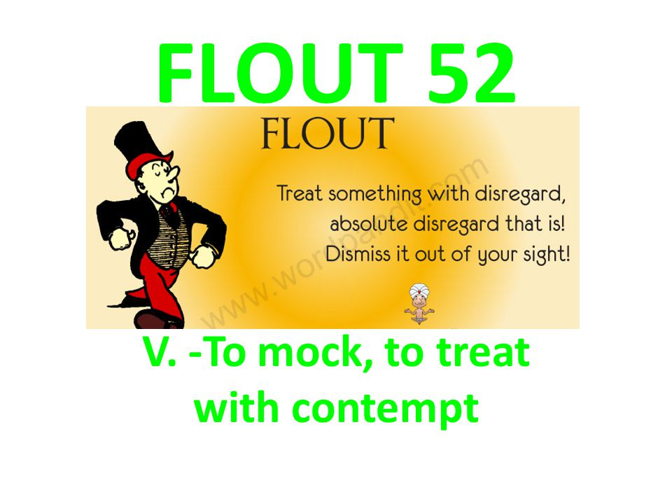 FLOUT 52 V. -To mock, to treat with contempt