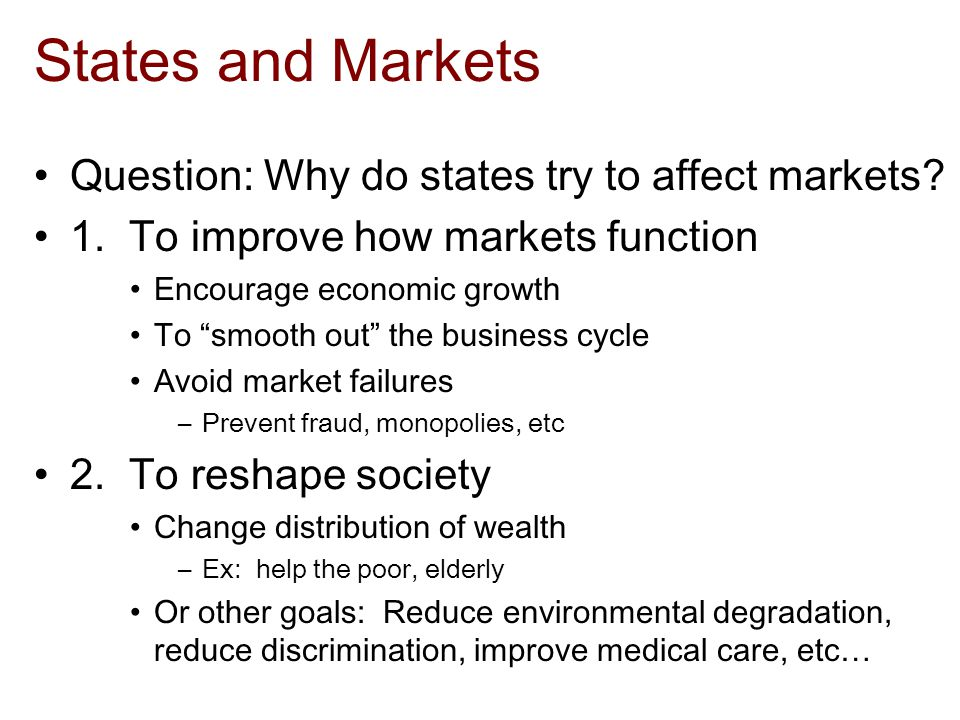 States and Markets Question: Why do states try to affect markets.