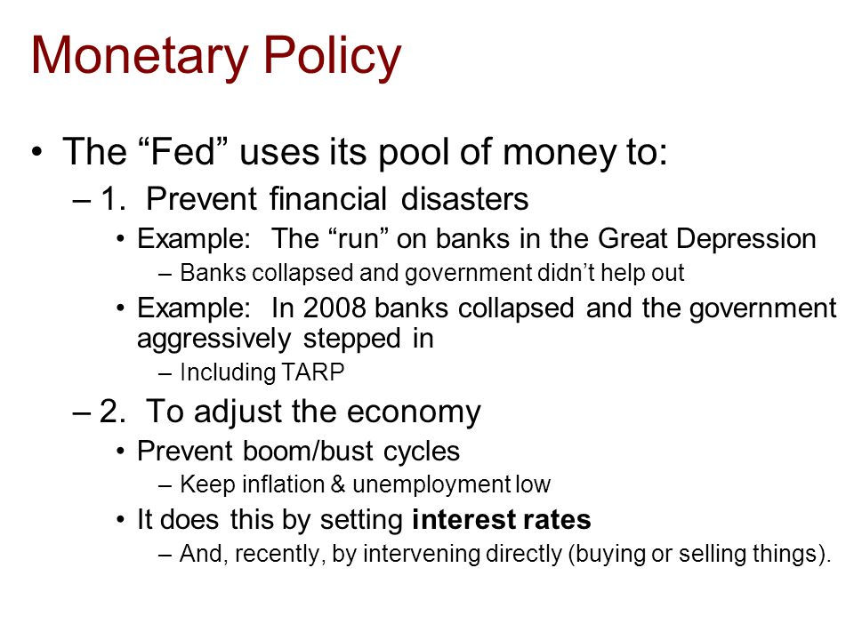 Monetary Policy The Fed uses its pool of money to: –1.