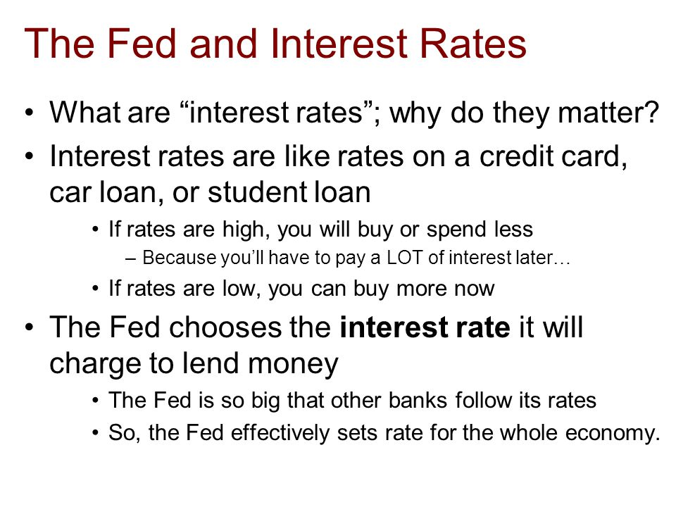 The Fed and Interest Rates What are interest rates ; why do they matter.