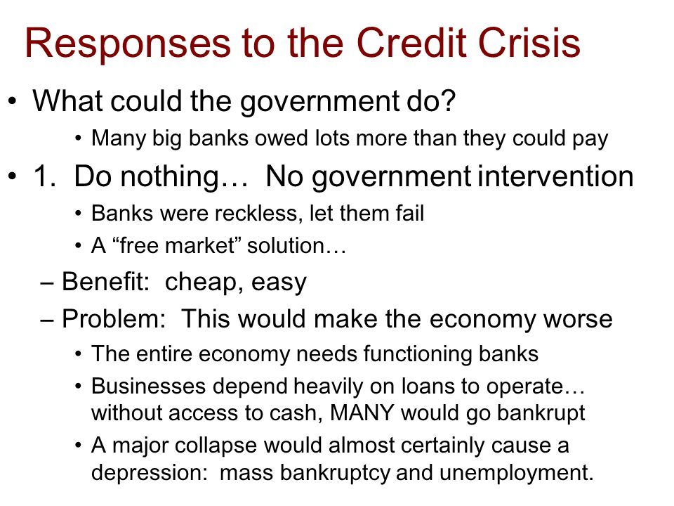Responses to the Credit Crisis What could the government do.