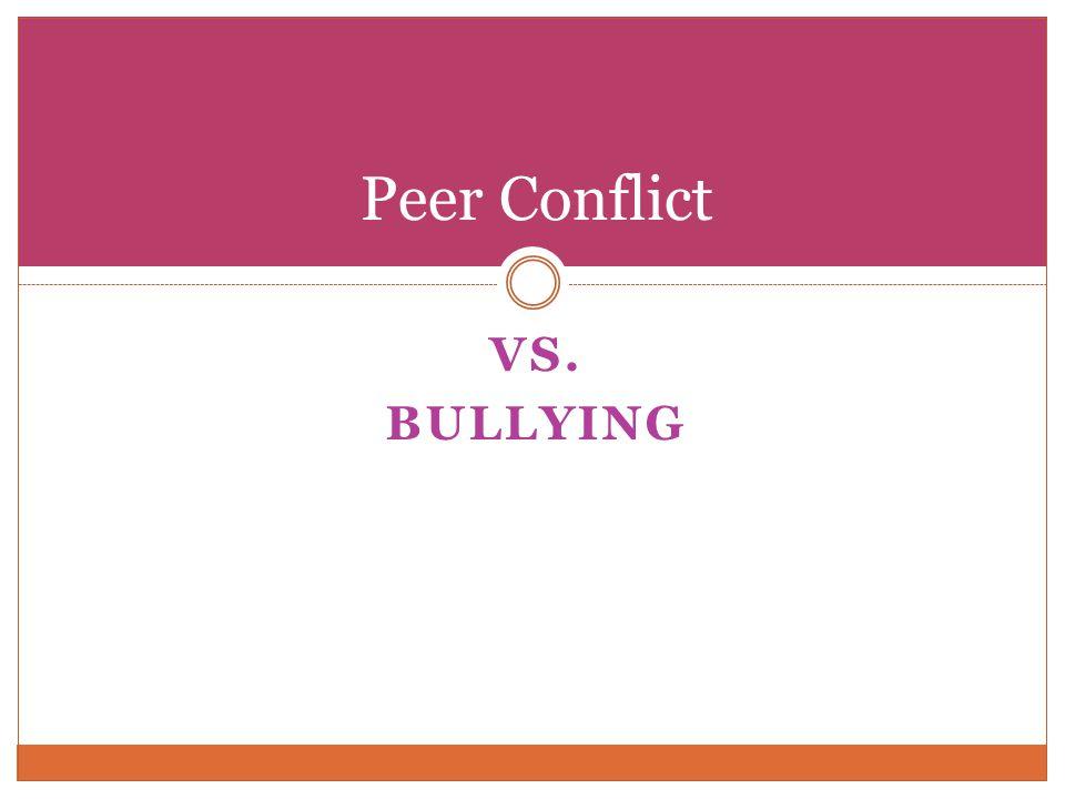 VS. BULLYING Peer Conflict