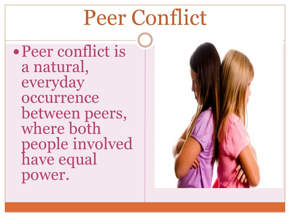 Peer conflict is a natural, everyday occurrence between peers, where both people involved have equal power.