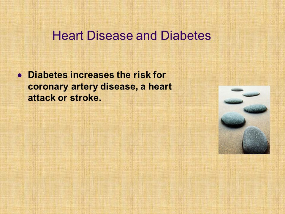 Diabetes increases the risk for coronary artery disease, a heart attack or stroke. Heart Disease and Diabetes