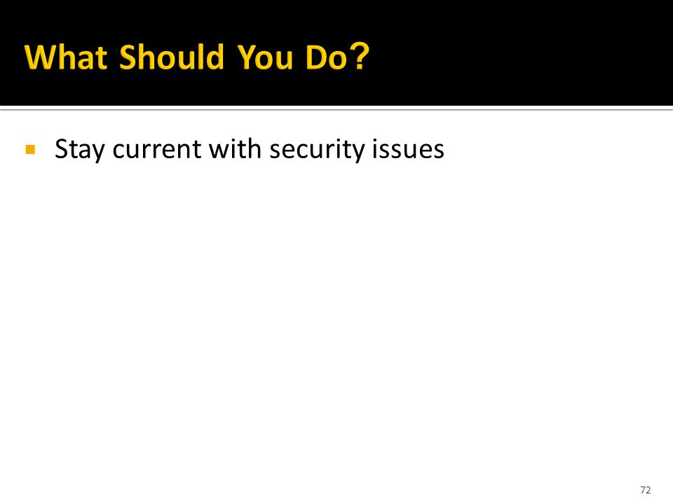 72  Stay current with security issues