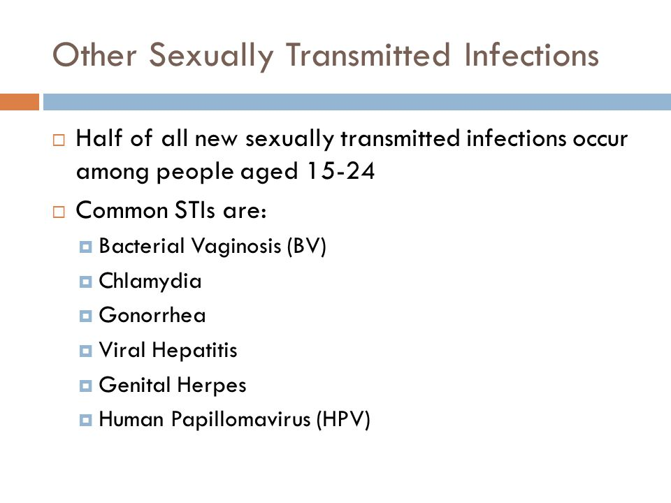 Sexually Transmitted Infections  Pelvic Inflammatory Disease (PID)  Syphilis  Trichomoniasis  Pubic Lice  Scabies