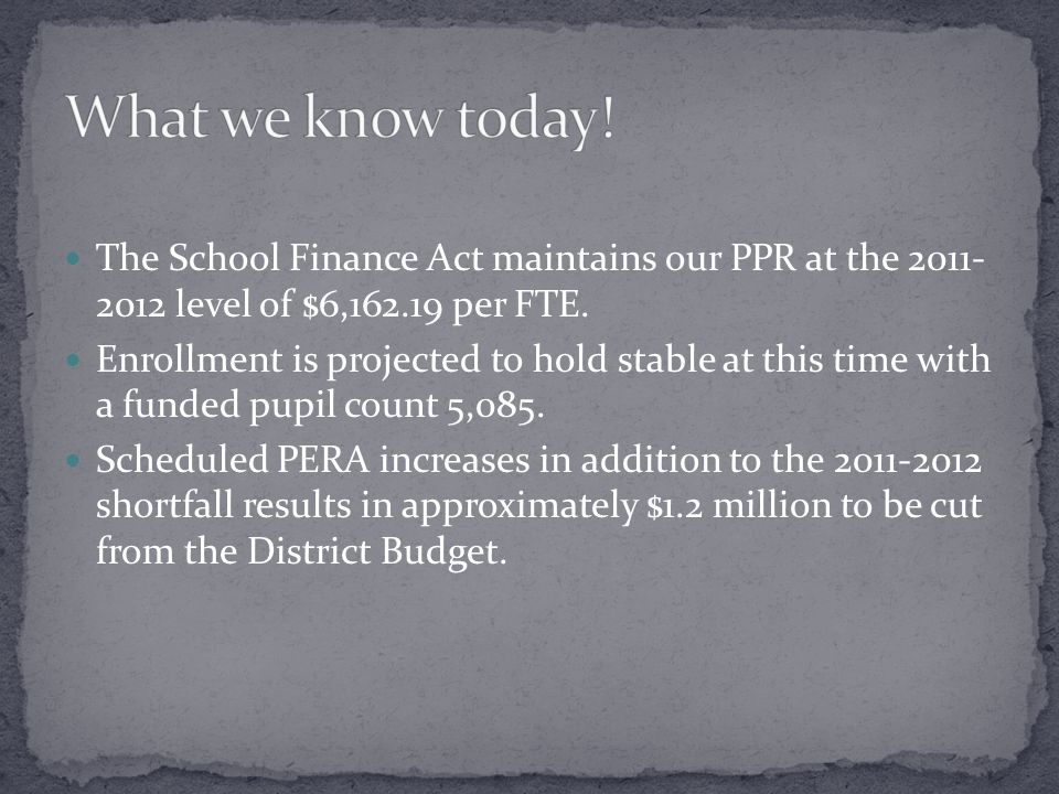 The School Finance Act maintains our PPR at the 2011- 2012 level of $6,162.19 per FTE.