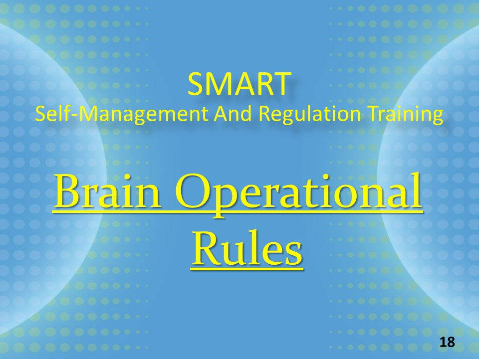 SMART Self-Management And Regulation Training SMART Self-Management And Regulation Training Brain Operational Rules 18