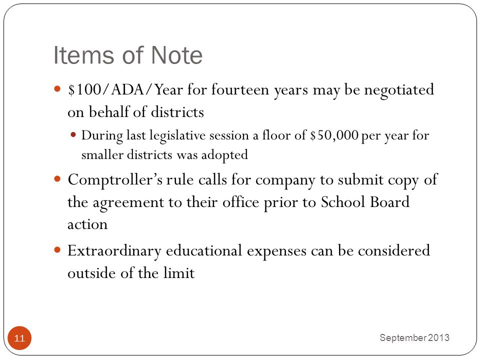 Items of Note $100/ADA/Year for fourteen years may be negotiated on behalf of districts During last legislative session a floor of $50,000 per year fo
