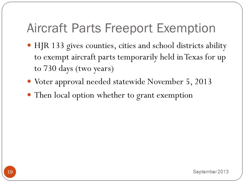 Aircraft Parts Freeport Exemption HJR 133 gives counties, cities and school districts ability to exempt aircraft parts temporarily held in Texas for u