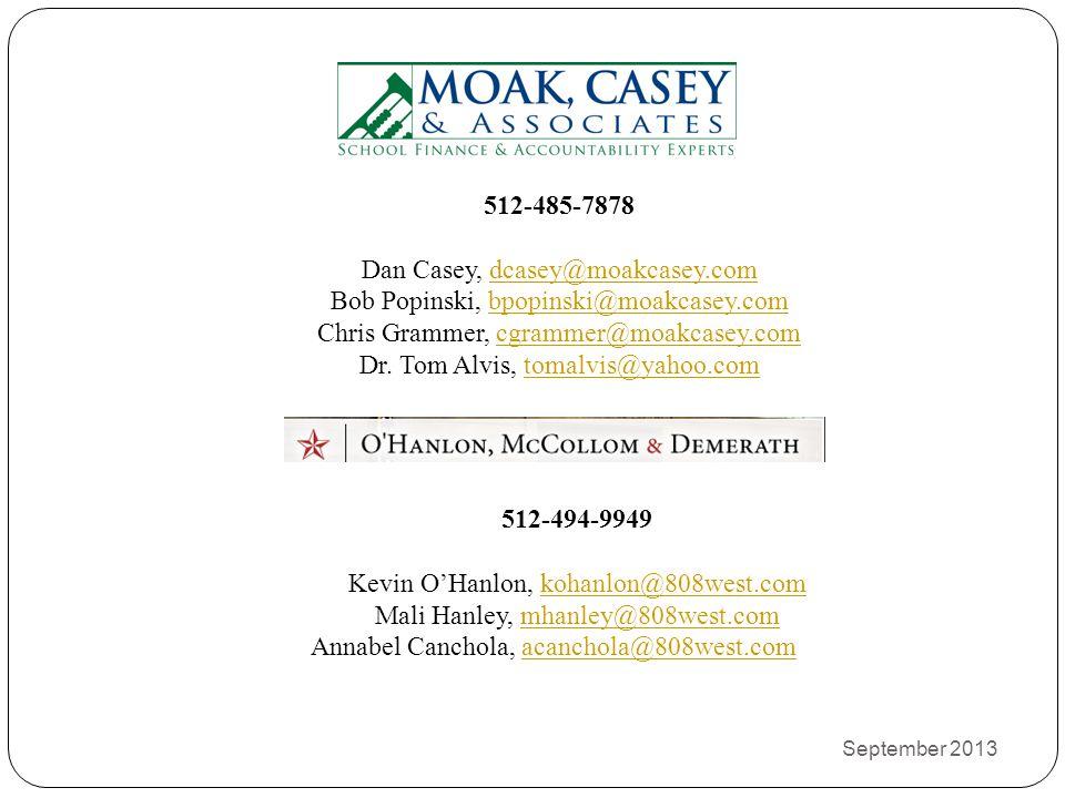 September 2013 512-485-7878 Dan Casey, dcasey@moakcasey.comdcasey@moakcasey.com Bob Popinski, bpopinski@moakcasey.combpopinski@moakcasey.com Chris Grammer, cgrammer@moakcasey.comcgrammer@moakcasey.com Dr.