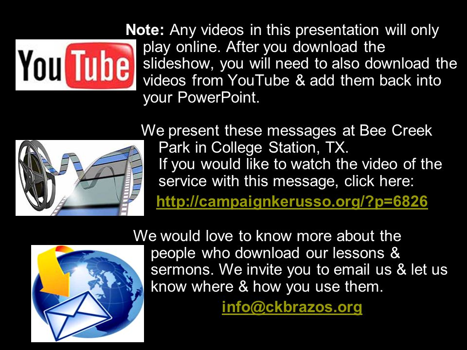 Note: Any videos in this presentation will only play online. After you download the slideshow, you will need to also download the videos from YouTube