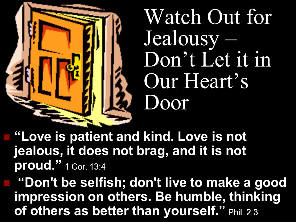 Watch Out for Jealousy – Don't Let it in Our Heart's Door Love is patient and kind.