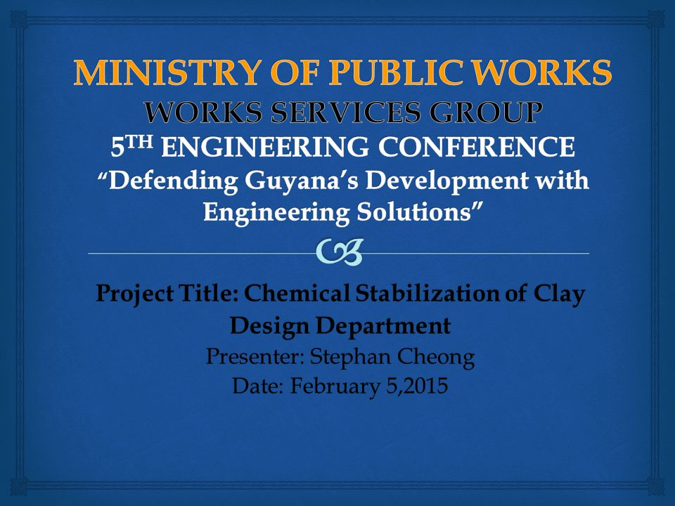 Project Title: Chemical Stabilization of Clay Design Department Presenter: Stephan Cheong Date: February 5,2015