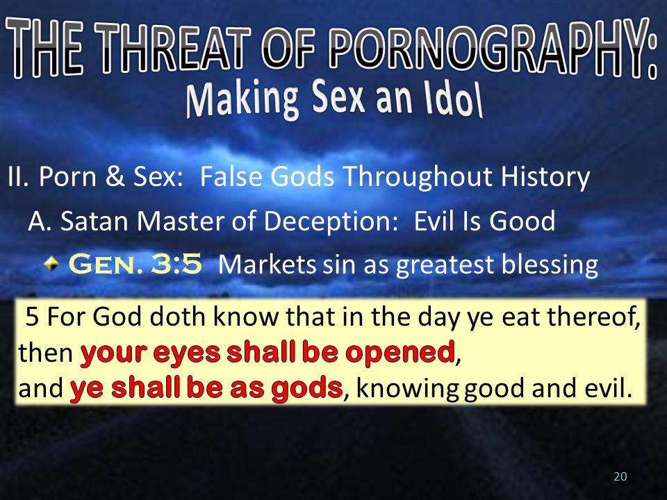 II. Porn & Sex: False Gods Throughout History A. Satan Master of Deception: Evil Is Good Gen.