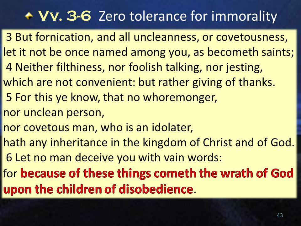 Vv. 3-6 Zero tolerance for immorality 43