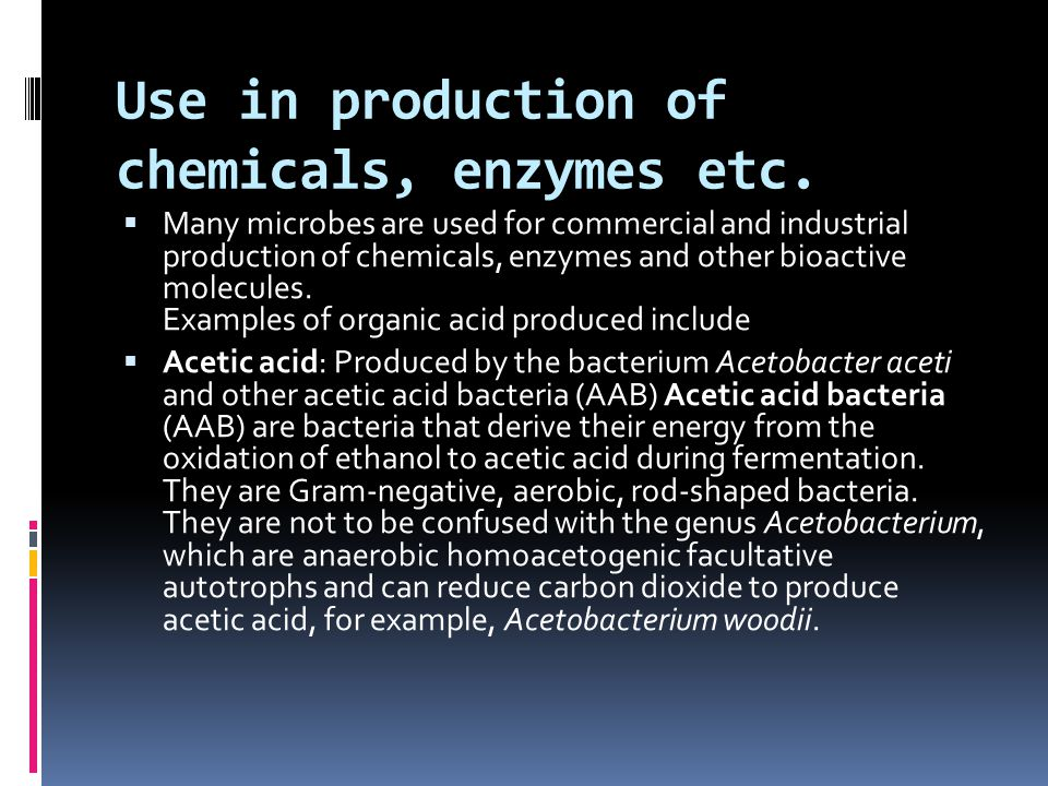 Use in production of chemicals, enzymes etc.  Many microbes are used for commercial and industrial production of chemicals, enzymes and other bioacti